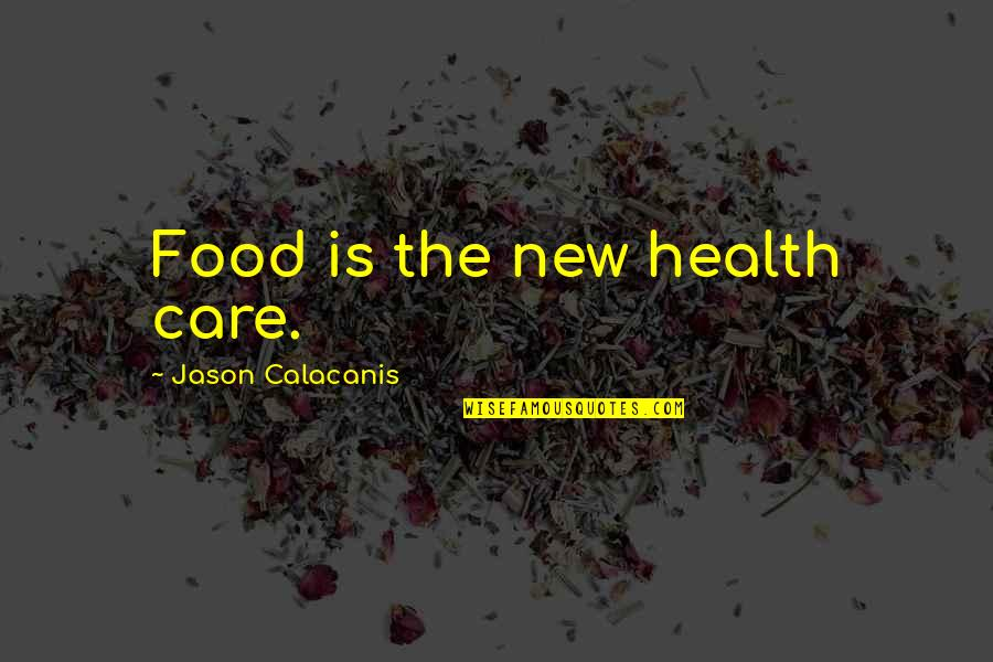 Jason Calacanis Quotes By Jason Calacanis: Food is the new health care.