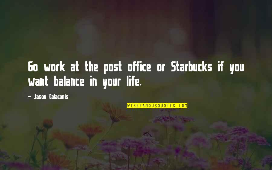 Jason Calacanis Quotes By Jason Calacanis: Go work at the post office or Starbucks