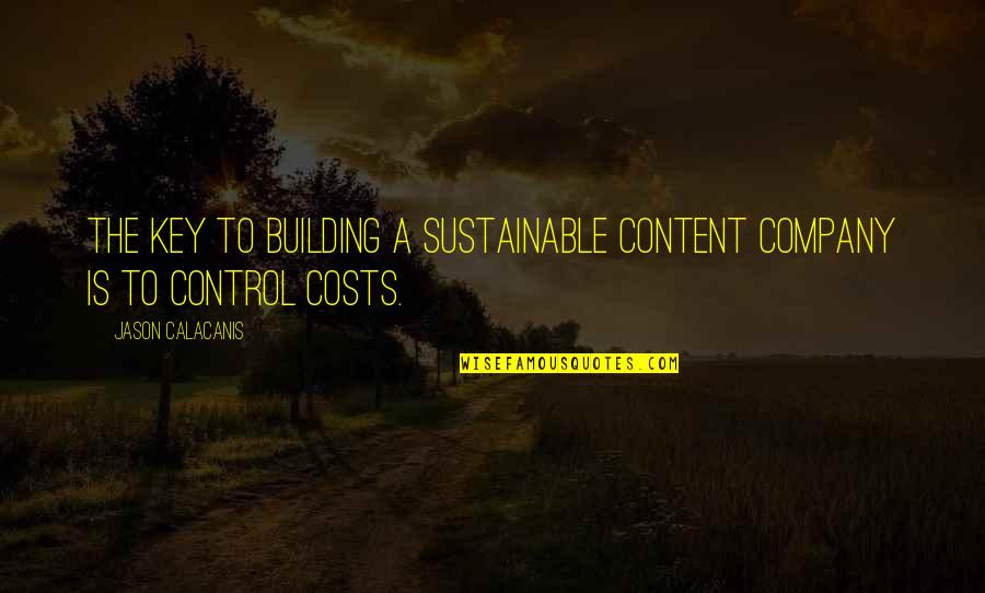 Jason Calacanis Quotes By Jason Calacanis: The key to building a sustainable content company