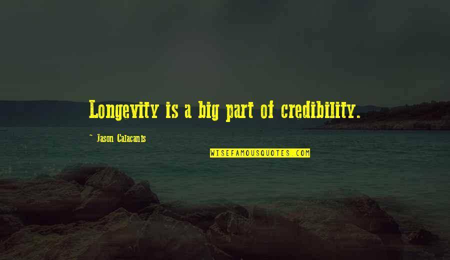 Jason Calacanis Quotes By Jason Calacanis: Longevity is a big part of credibility.