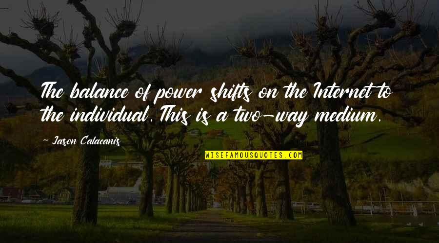 Jason Calacanis Quotes By Jason Calacanis: The balance of power shifts on the Internet