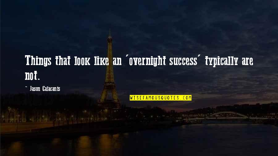 Jason Calacanis Quotes By Jason Calacanis: Things that look like an 'overnight success' typically