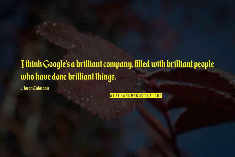 Jason Calacanis Quotes By Jason Calacanis: I think Google's a brilliant company, filled with