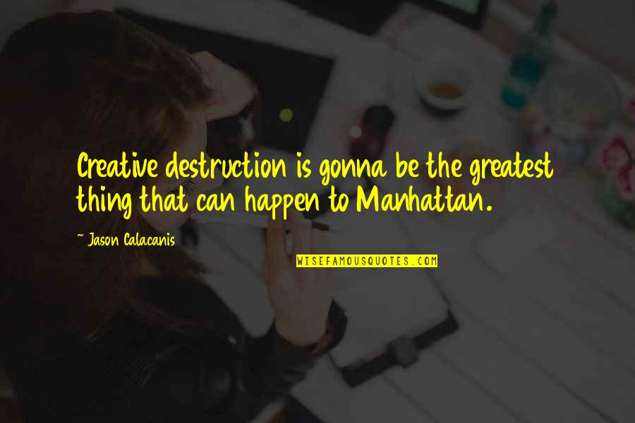 Jason Calacanis Quotes By Jason Calacanis: Creative destruction is gonna be the greatest thing