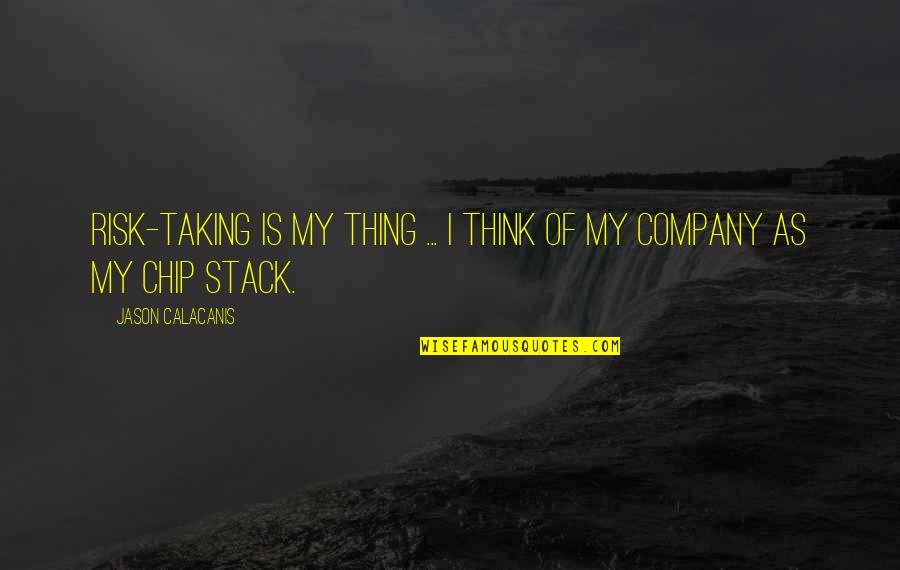 Jason Calacanis Quotes By Jason Calacanis: Risk-taking is my thing ... I think of