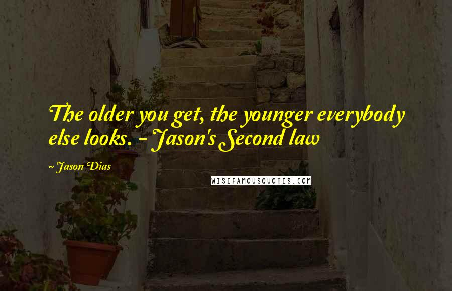 Jason Dias quotes: The older you get, the younger everybody else looks. - Jason's Second law