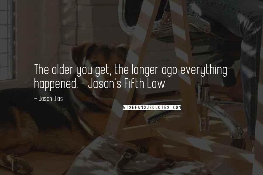 Jason Dias quotes: The older you get, the longer ago everything happened. - Jason's Fifth Law