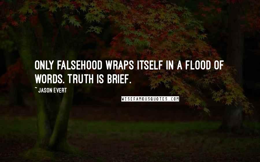 Jason Evert quotes: Only falsehood wraps itself in a flood of words. Truth is brief.