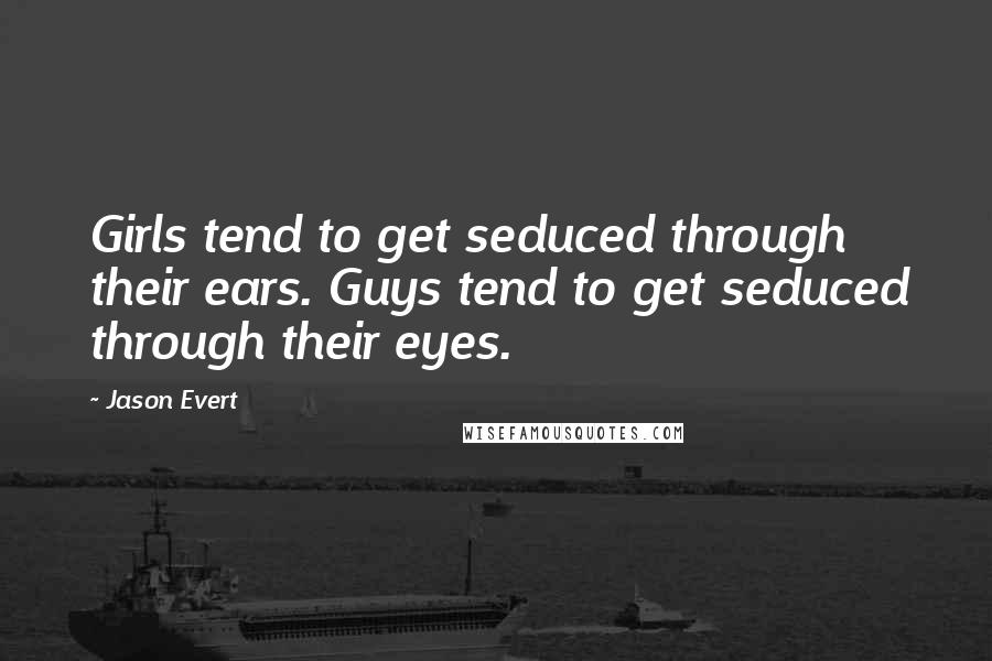 Jason Evert quotes: Girls tend to get seduced through their ears. Guys tend to get seduced through their eyes.