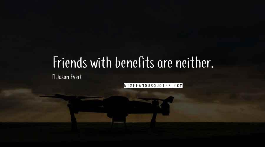 Jason Evert quotes: Friends with benefits are neither.