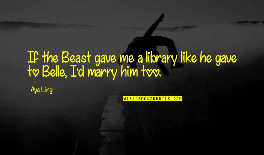 Jason Hairston Quotes By Aya Ling: If the Beast gave me a library like