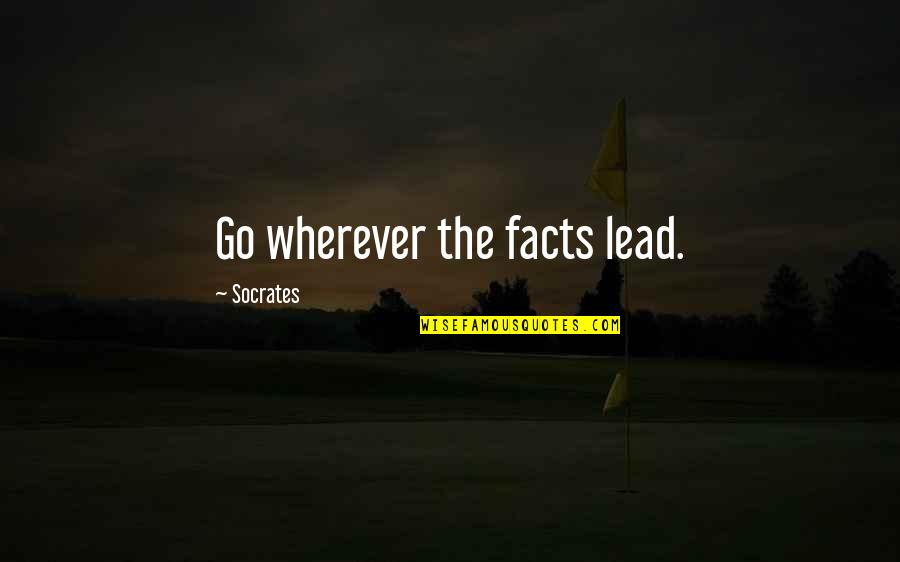 Jason Hairston Quotes By Socrates: Go wherever the facts lead.