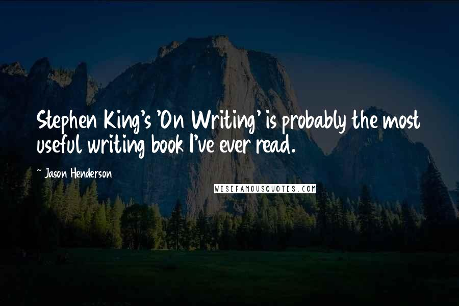 Jason Henderson quotes: Stephen King's 'On Writing' is probably the most useful writing book I've ever read.