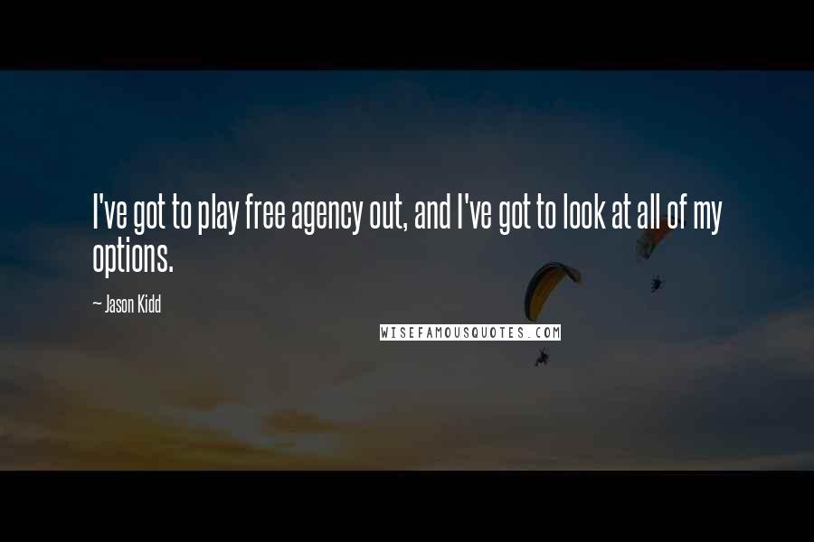 Jason Kidd quotes: I've got to play free agency out, and I've got to look at all of my options.