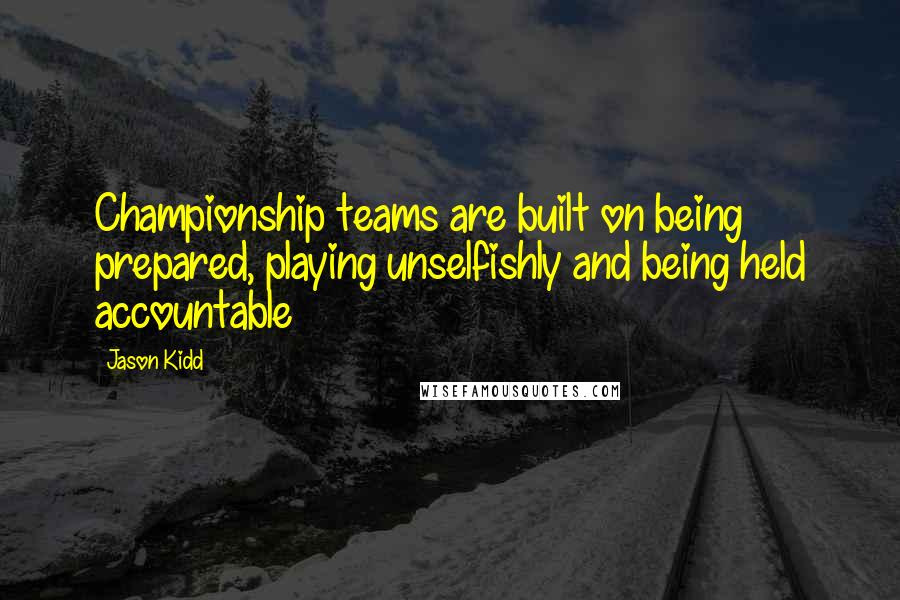 Jason Kidd quotes: Championship teams are built on being prepared, playing unselfishly and being held accountable