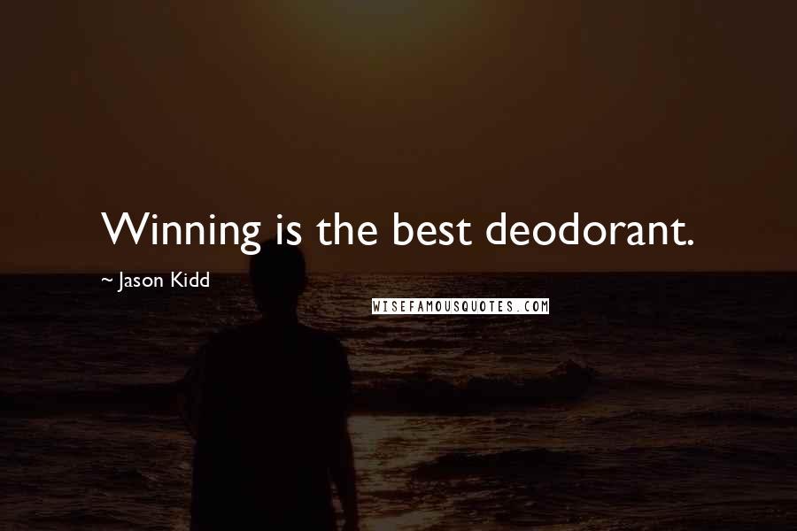 Jason Kidd quotes: Winning is the best deodorant.