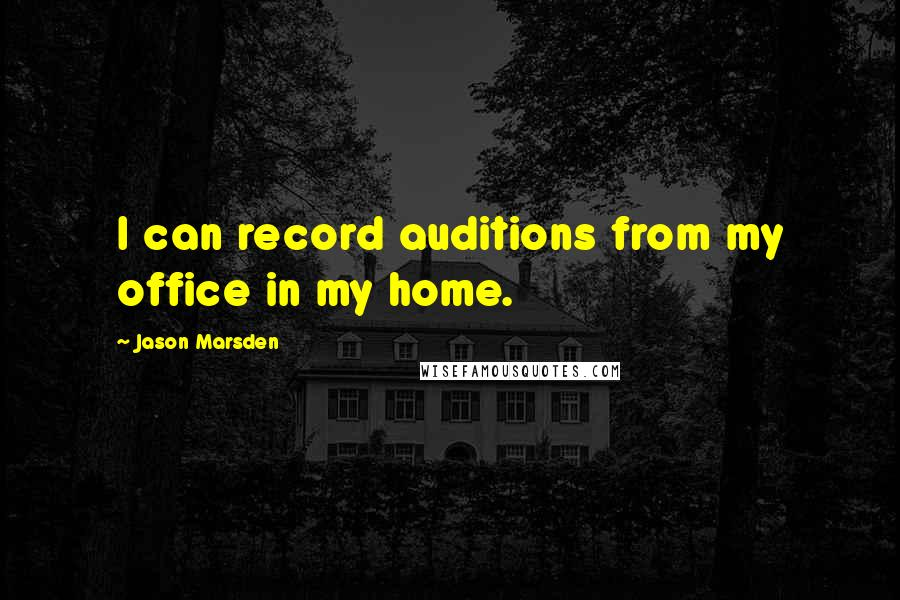 Jason Marsden quotes: I can record auditions from my office in my home.