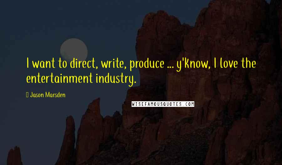 Jason Marsden quotes: I want to direct, write, produce ... y'know, I love the entertainment industry.