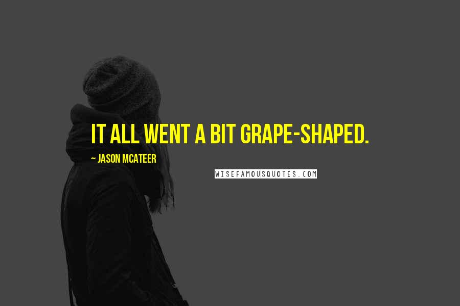 Jason McAteer quotes: It all went a bit grape-shaped.