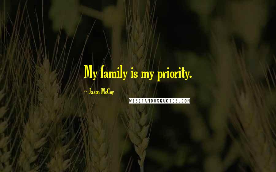 Jason McCoy quotes: My family is my priority.