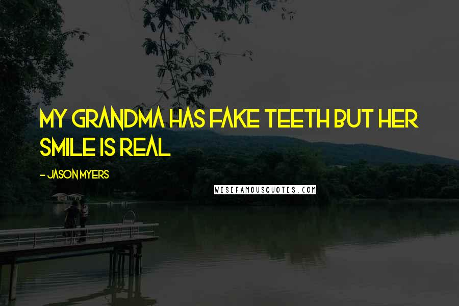 Jason Myers quotes: My grandma has fake teeth but her smile is real