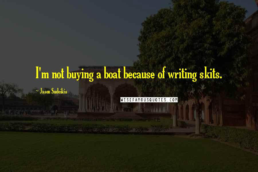 Jason Sudeikis quotes: I'm not buying a boat because of writing skits.