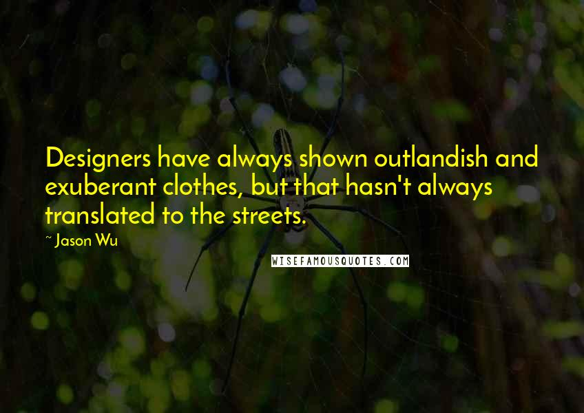 Jason Wu quotes: Designers have always shown outlandish and exuberant clothes, but that hasn't always translated to the streets.