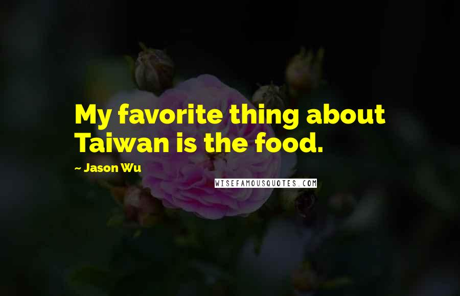 Jason Wu quotes: My favorite thing about Taiwan is the food.