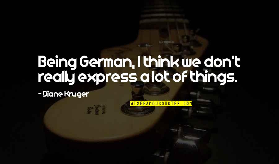 Jasper Hale Book Quotes By Diane Kruger: Being German, I think we don't really express