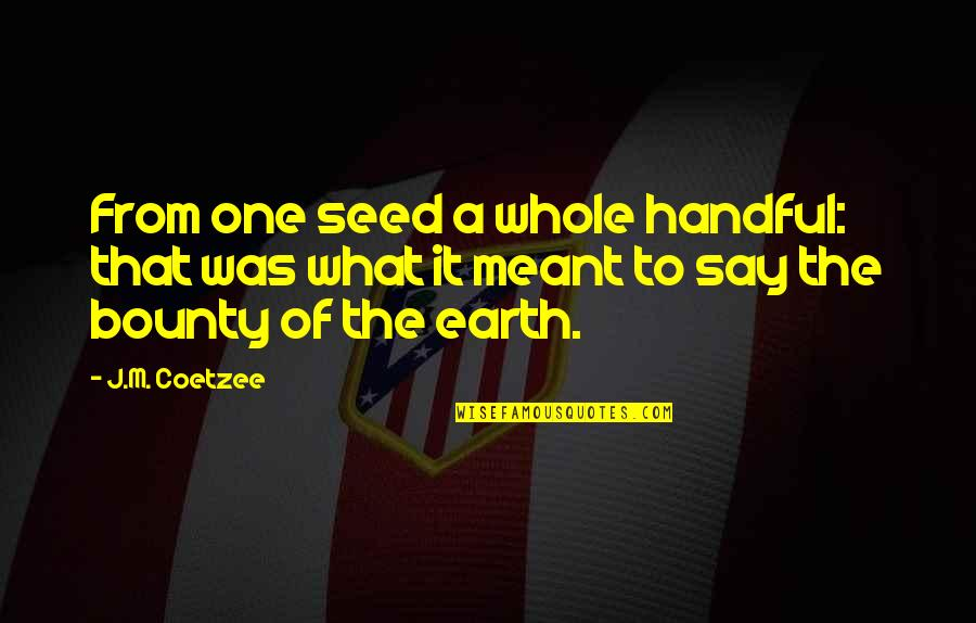 Java Args Quotes By J.M. Coetzee: From one seed a whole handful: that was