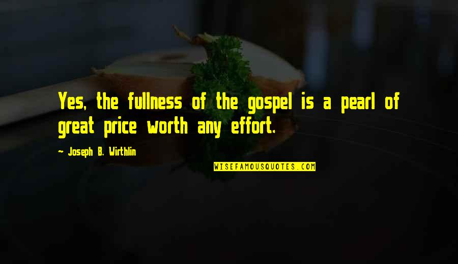 Java Args Quotes By Joseph B. Wirthlin: Yes, the fullness of the gospel is a