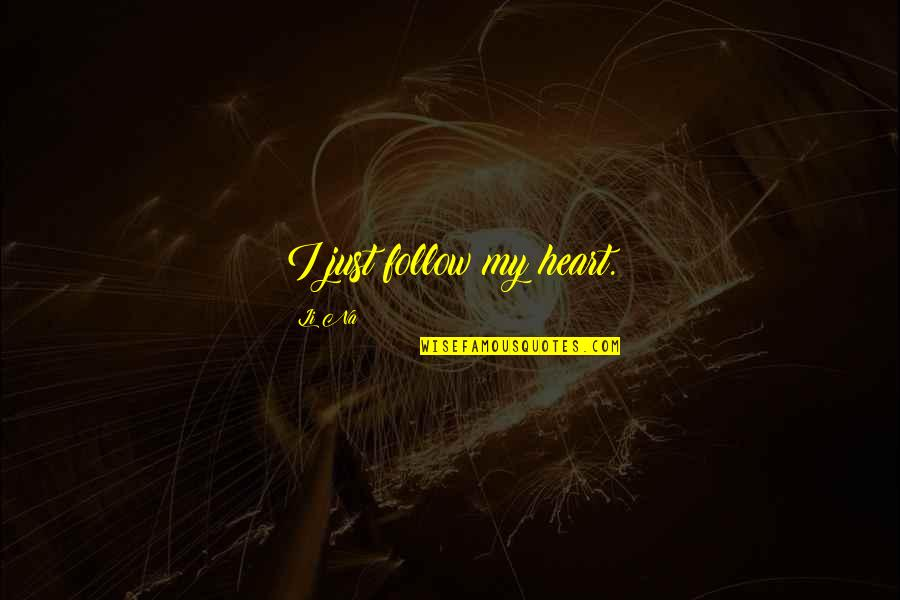 Java Args Quotes By Li Na: I just follow my heart.
