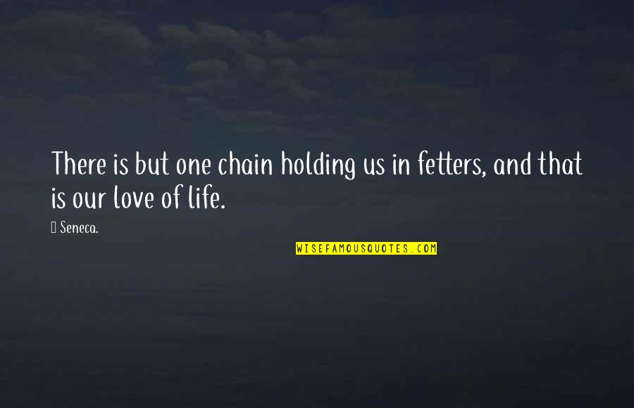Java Args Quotes By Seneca.: There is but one chain holding us in