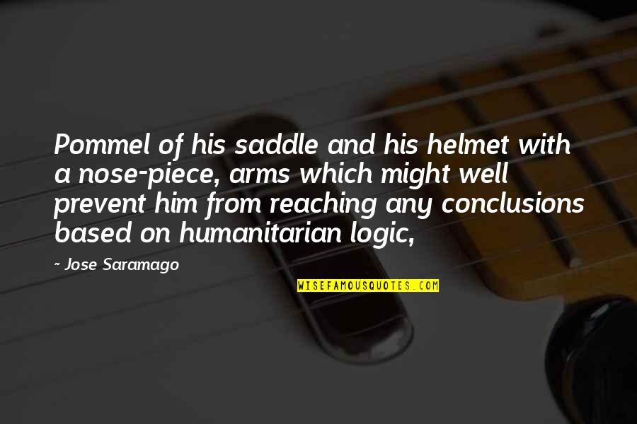 Jawless Quotes By Jose Saramago: Pommel of his saddle and his helmet with