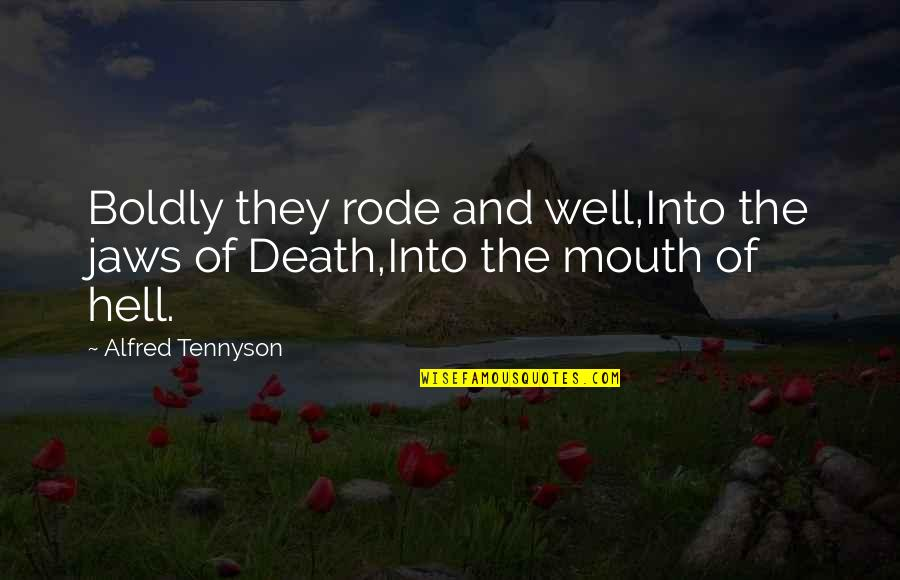 Jaws Quotes By Alfred Tennyson: Boldly they rode and well,Into the jaws of