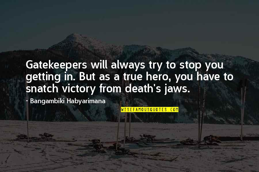 Jaws Quotes By Bangambiki Habyarimana: Gatekeepers will always try to stop you getting