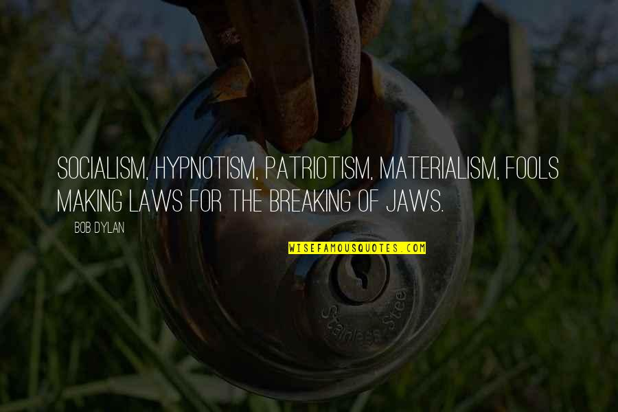Jaws Quotes By Bob Dylan: Socialism, hypnotism, patriotism, materialism, fools making laws for