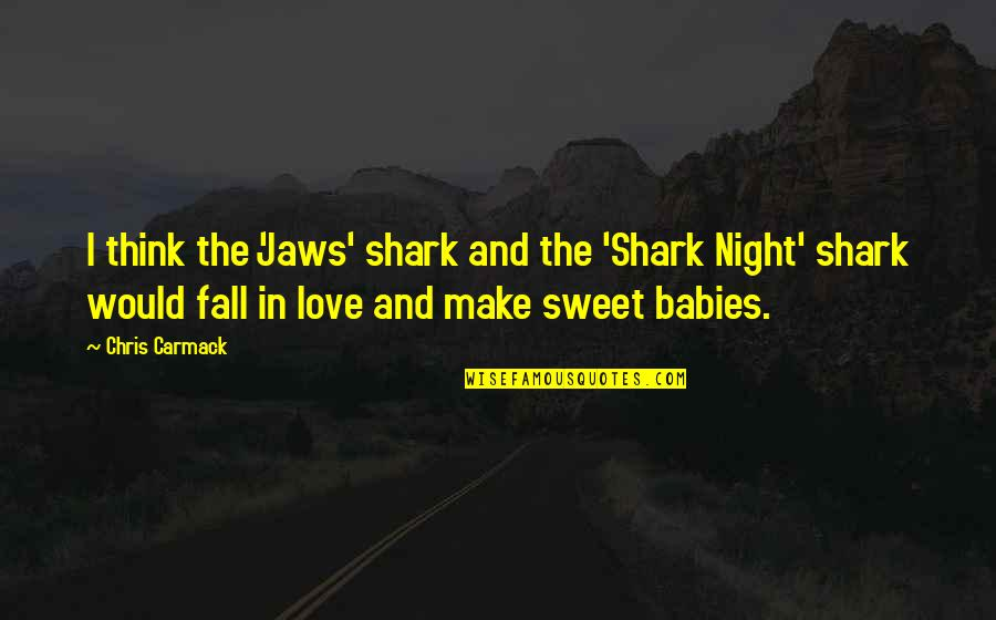 Jaws Quotes By Chris Carmack: I think the 'Jaws' shark and the 'Shark