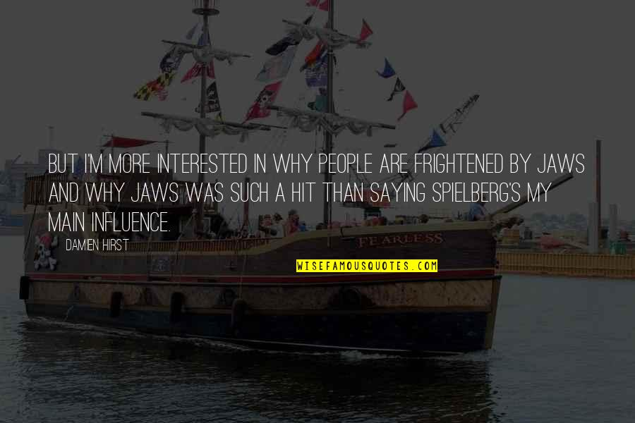 Jaws Quotes By Damien Hirst: But I'm more interested in why people are