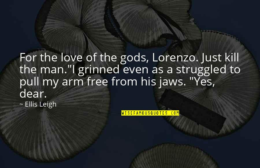 Jaws Quotes By Ellis Leigh: For the love of the gods, Lorenzo. Just