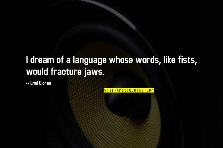 Jaws Quotes By Emil Cioran: I dream of a language whose words, like