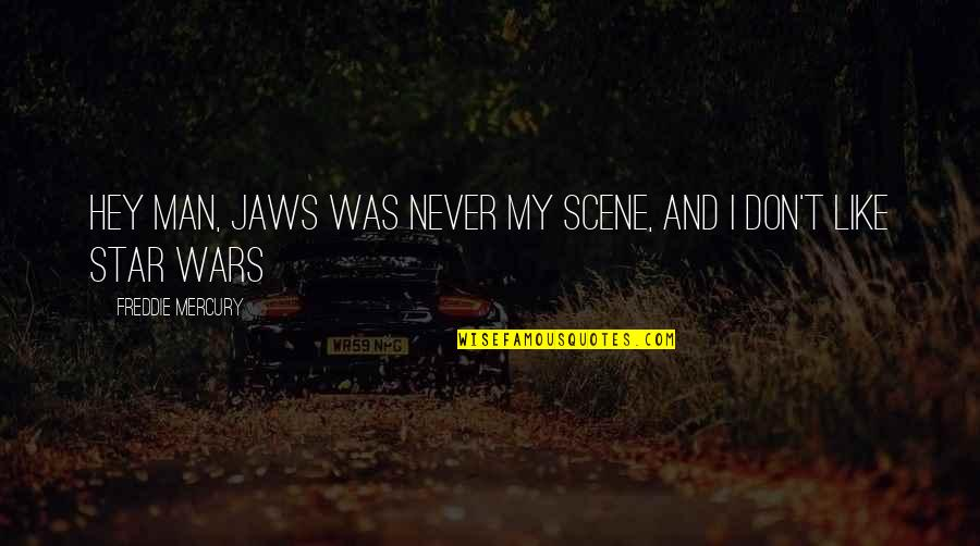 Jaws Quotes By Freddie Mercury: Hey man, Jaws was never my scene, and