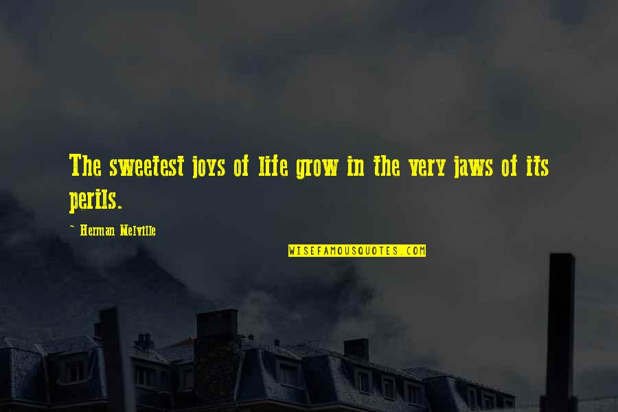 Jaws Quotes By Herman Melville: The sweetest joys of life grow in the
