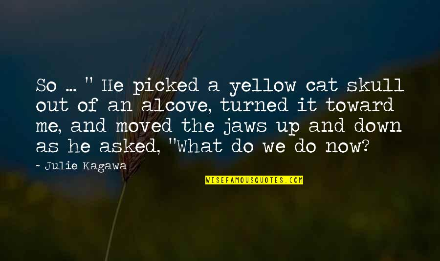 """Jaws Quotes By Julie Kagawa: So ... """" He picked a yellow cat"""