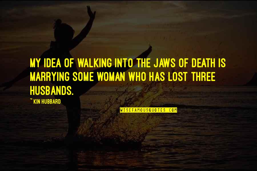 Jaws Quotes By Kin Hubbard: My idea of walking into the jaws of