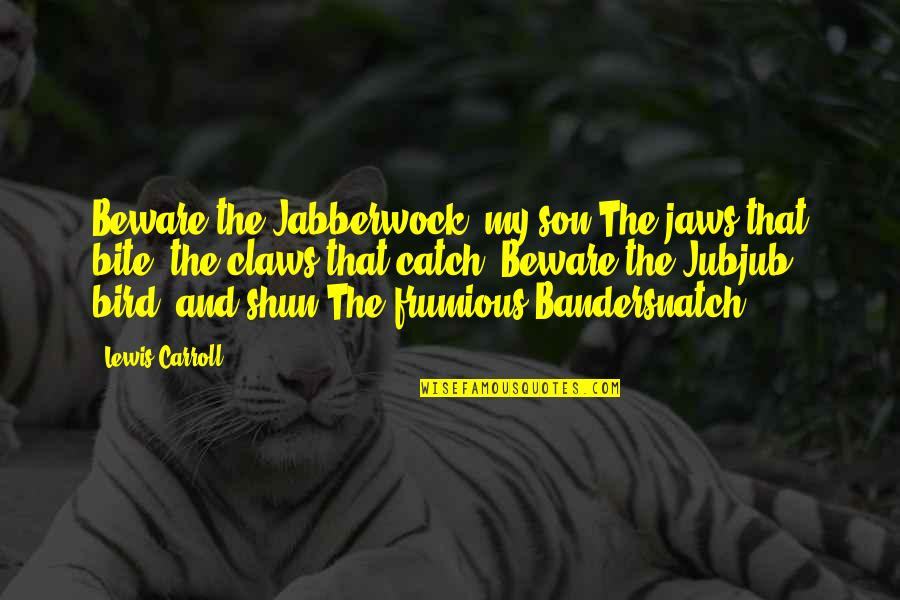 Jaws Quotes By Lewis Carroll: Beware the Jabberwock, my son The jaws that