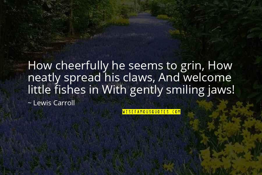 Jaws Quotes By Lewis Carroll: How cheerfully he seems to grin, How neatly