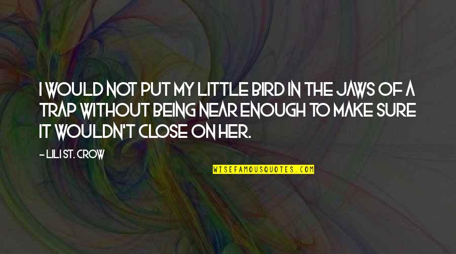 Jaws Quotes By Lili St. Crow: I would not put my little bird in