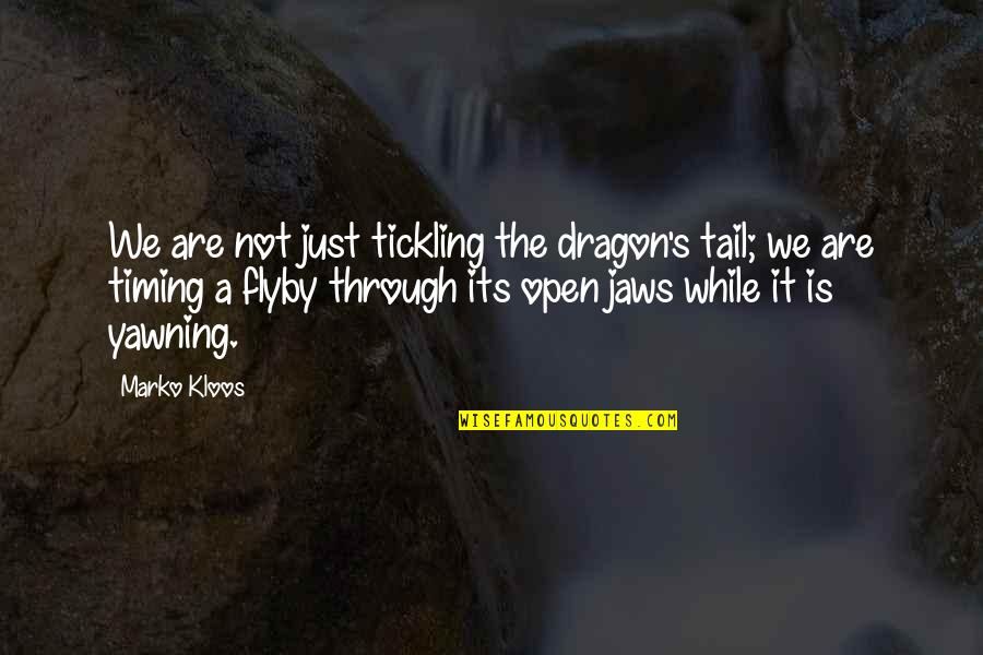 Jaws Quotes By Marko Kloos: We are not just tickling the dragon's tail;