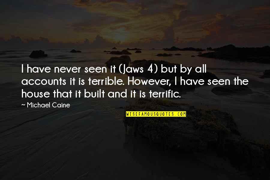 Jaws Quotes By Michael Caine: I have never seen it (Jaws 4) but